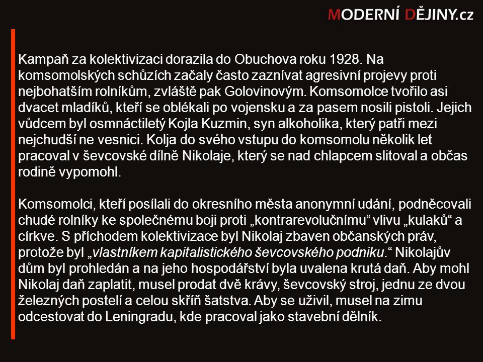 Kampaň za kolektivizaci dorazila do Obuchova roku 1928. Na komsomolských schůzích začaly často zaznívat agresivní projevy proti nejbohatším rolníkům,