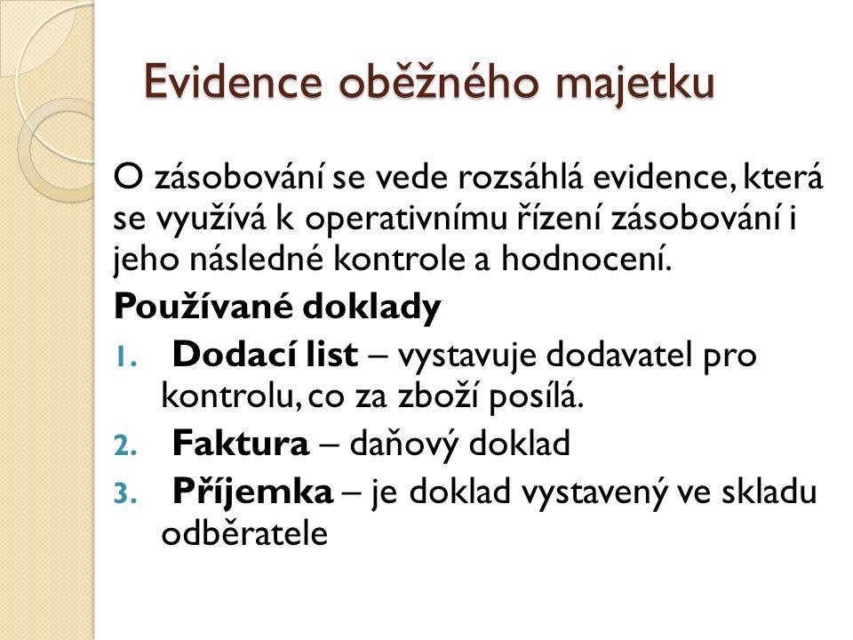 Evidence oběžného majetku O zásobování se vede rozsáhlá evidence, která se využívá k operativnímu řízení zásobování i jeho následné kontrole a hodnocení.