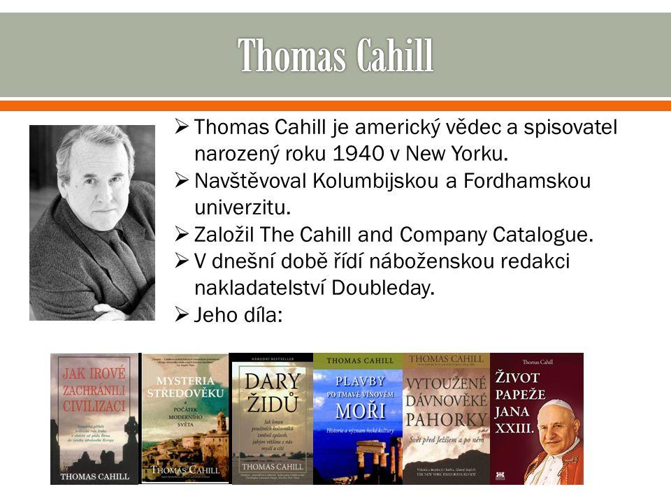  Thomas Cahill je americký vědec a spisovatel narozený roku 1940 v New Yorku.