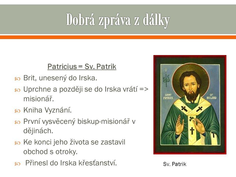 Patricius = Sv. Patrik  Brit, unesený do Irska.