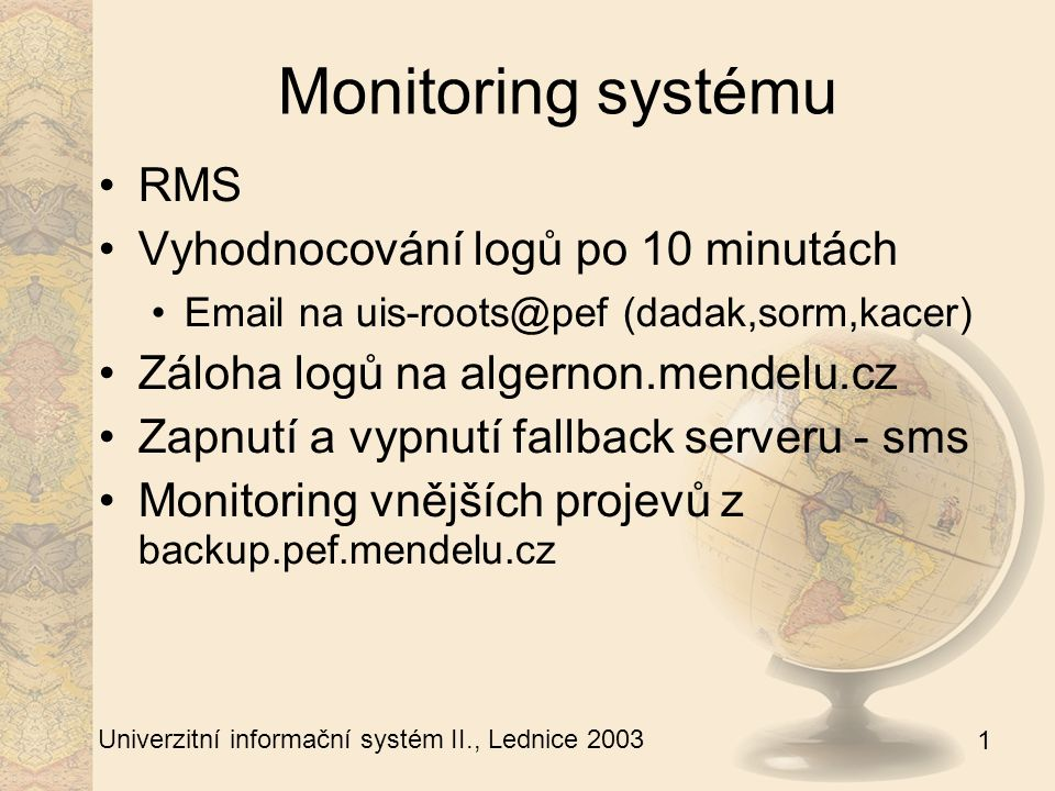 1 Univerzitní informační systém II., Lednice 2003 Problémy Konečné dořešení koncepce zálohování Vypínání strojů před vybitím UPS Doprovedení performance tuning Simlace již proběhlých akcí dle w_log Letošní zápisy