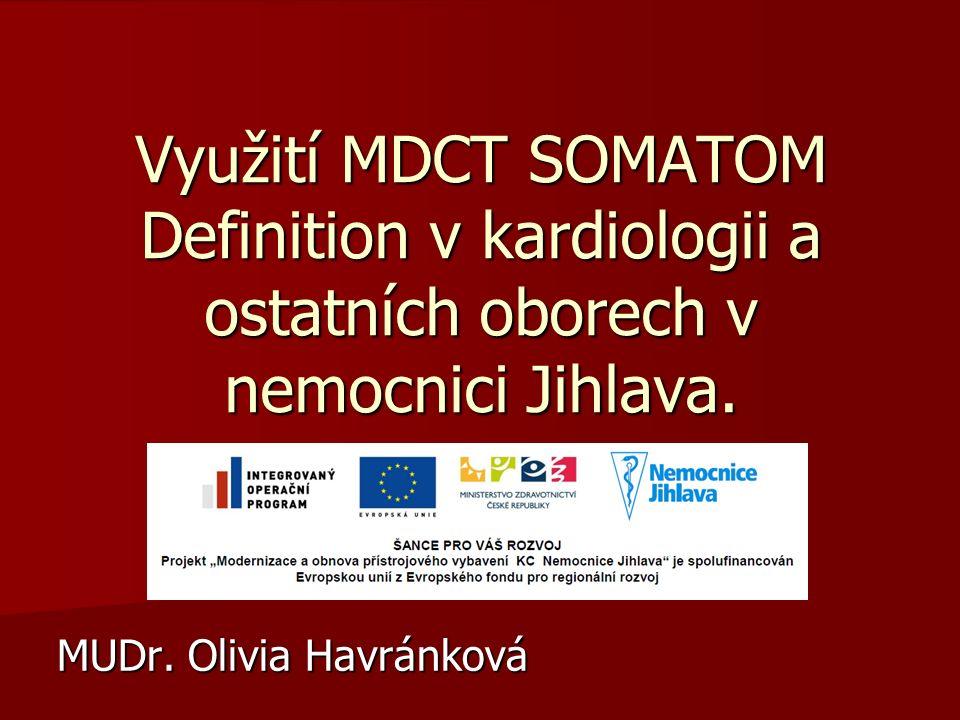 Využití MDCT SOMATOM Definition v kardiologii a ostatních oborech v nemocnici Jihlava. MUDr. Olivia Havránková