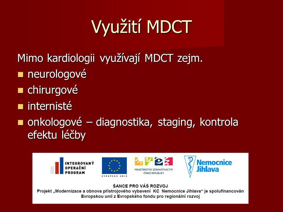 Využití MDCT Mimo kardiologii využívají MDCT zejm. neurologové neurologové chirurgové chirurgové internisté internisté onkologové – diagnostika, stagi