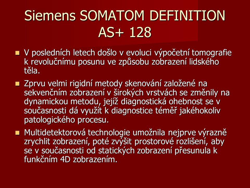 Siemens SOMATOM DEFINITION AS+ 128 V posledních letech došlo v evoluci výpočetní tomografie k revolučnímu posunu ve způsobu zobrazení lidského těla. V