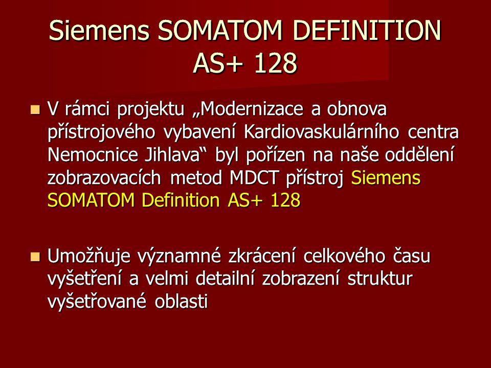 """Siemens SOMATOM DEFINITION AS+ 128 V rámci projektu """"Modernizace a obnova přístrojového vybavení Kardiovaskulárního centra Nemocnice Jihlava byl pořízen na naše oddělení zobrazovacích metod MDCT přístroj Siemens SOMATOM Definition AS+ 128 V rámci projektu """"Modernizace a obnova přístrojového vybavení Kardiovaskulárního centra Nemocnice Jihlava byl pořízen na naše oddělení zobrazovacích metod MDCT přístroj Siemens SOMATOM Definition AS+ 128 Umožňuje významné zkrácení celkového času vyšetření a velmi detailní zobrazení struktur vyšetřované oblasti Umožňuje významné zkrácení celkového času vyšetření a velmi detailní zobrazení struktur vyšetřované oblasti"""