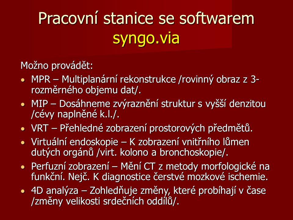Pracovní stanice se softwarem syngo.via Možno provádět:  MPR – Multiplanární rekonstrukce /rovinný obraz z 3- rozměrného objemu dat/.  MIP – Dosáhne