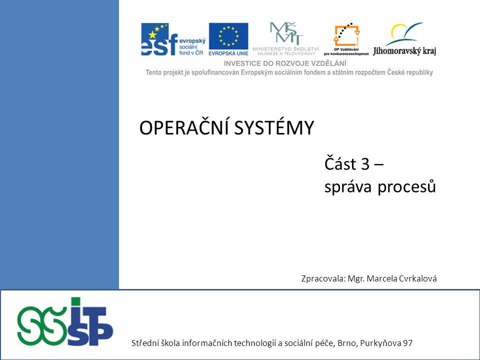 OPERAČNÍ SYSTÉMY Část 3 – správa procesů Zpracovala: Mgr.