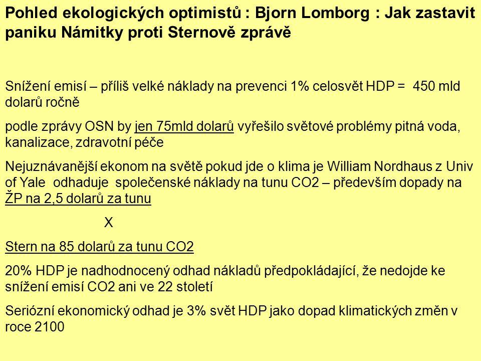 Pohled ekologických optimistů : Bjorn Lomborg : Jak zastavit paniku Námitky proti Sternově zprávě Snížení emisí – příliš velké náklady na prevenci 1%