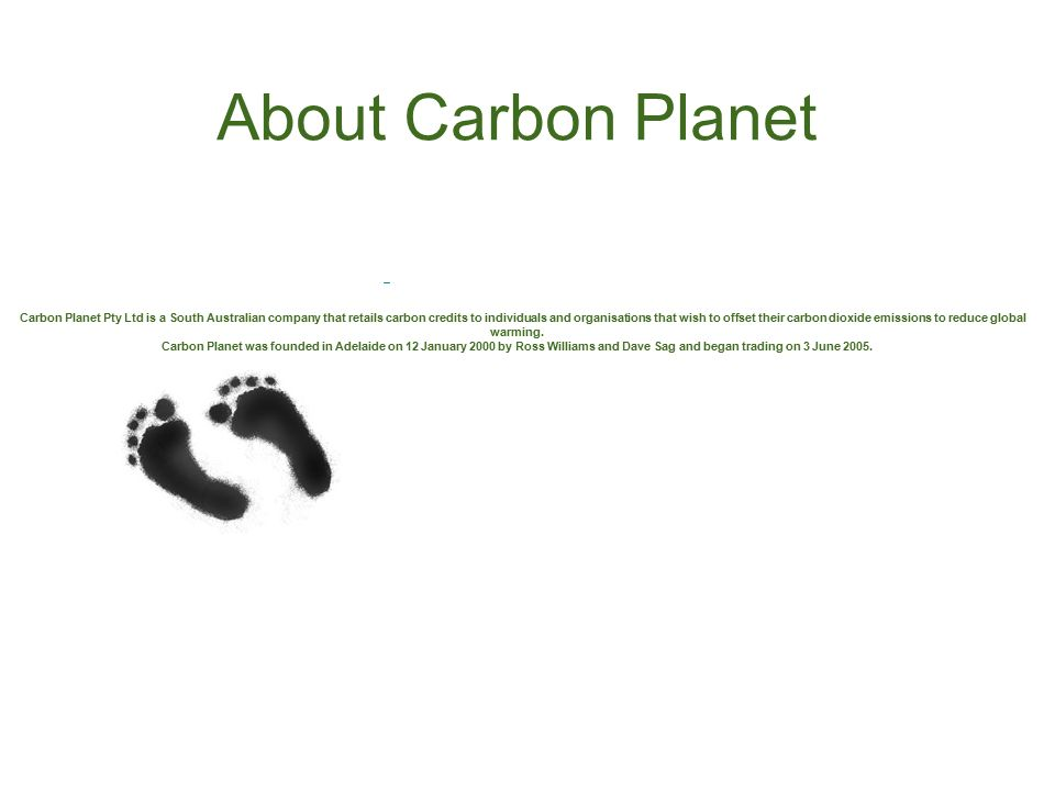 About Carbon Planet Carbon Planet Pty Ltd is a South Australian company that retails carbon credits to individuals and organisations that wish to offs
