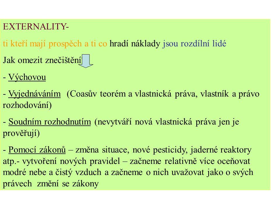 xternalityxternality EXTERNALITY- ti kteří mají prospěch a ti co hradí náklady jsou rozdílní lidé Jak omezit znečištění?? - Výchovou - Vyjednáváním (C