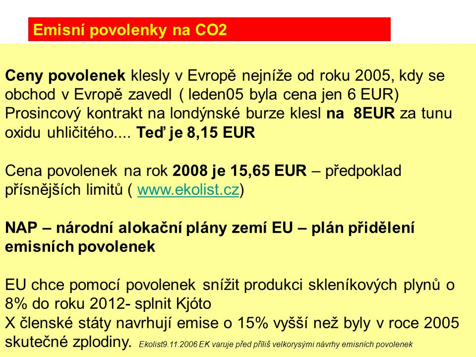 Ceny povolenek klesly v Evropě nejníže od roku 2005, kdy se obchod v Evropě zavedl ( leden05 byla cena jen 6 EUR) Prosincový kontrakt na londýnské burze klesl na 8EUR za tunu oxidu uhličitého....