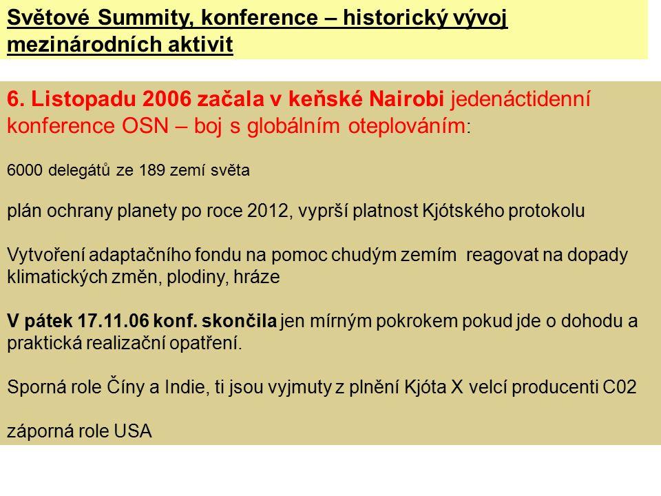 6. Listopadu 2006 začala v keňské Nairobi jedenáctidenní konference OSN – boj s globálním oteplováním : 6000 delegátů ze 189 zemí světa plán ochrany p