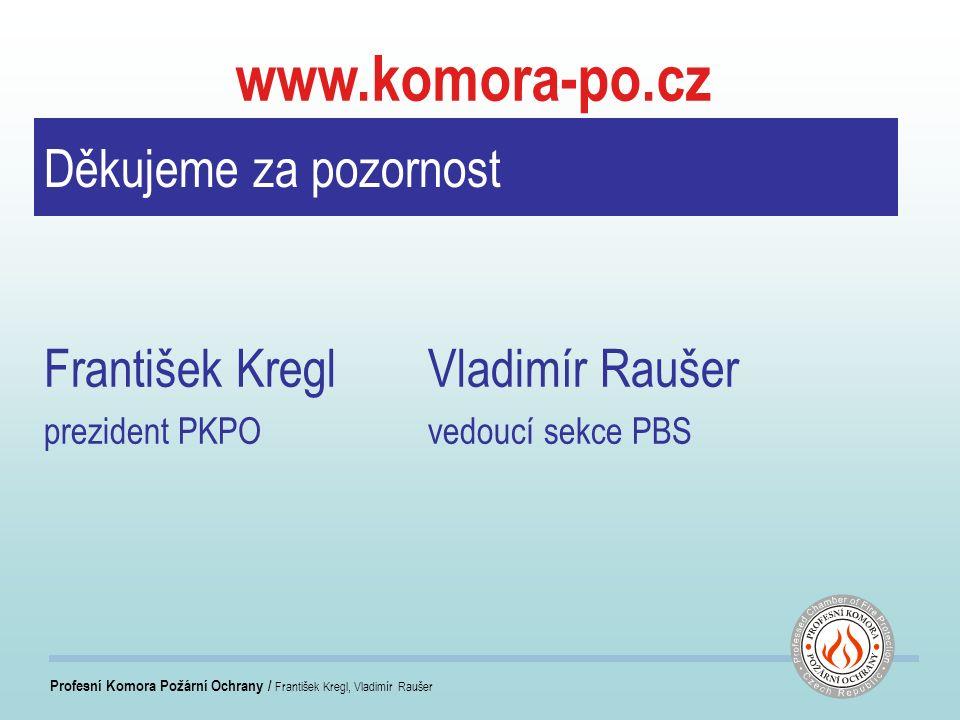 Profesní Komora Požární Ochrany / František Kregl, Vladimír Raušer Děkujeme za pozornost František KreglVladimír Raušer prezident PKPOvedoucí sekce PBS www.komora-po.cz