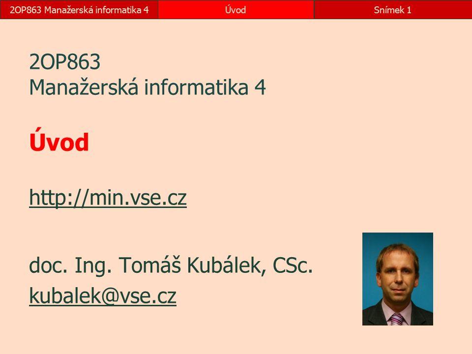 2OP863 Manažerská informatika 4ÚvodSnímek 1 2OP863 Manažerská informatika 4 Úvod http://min.vse.cz http://min.vse.cz doc. Ing. Tomáš Kubálek, CSc. kub
