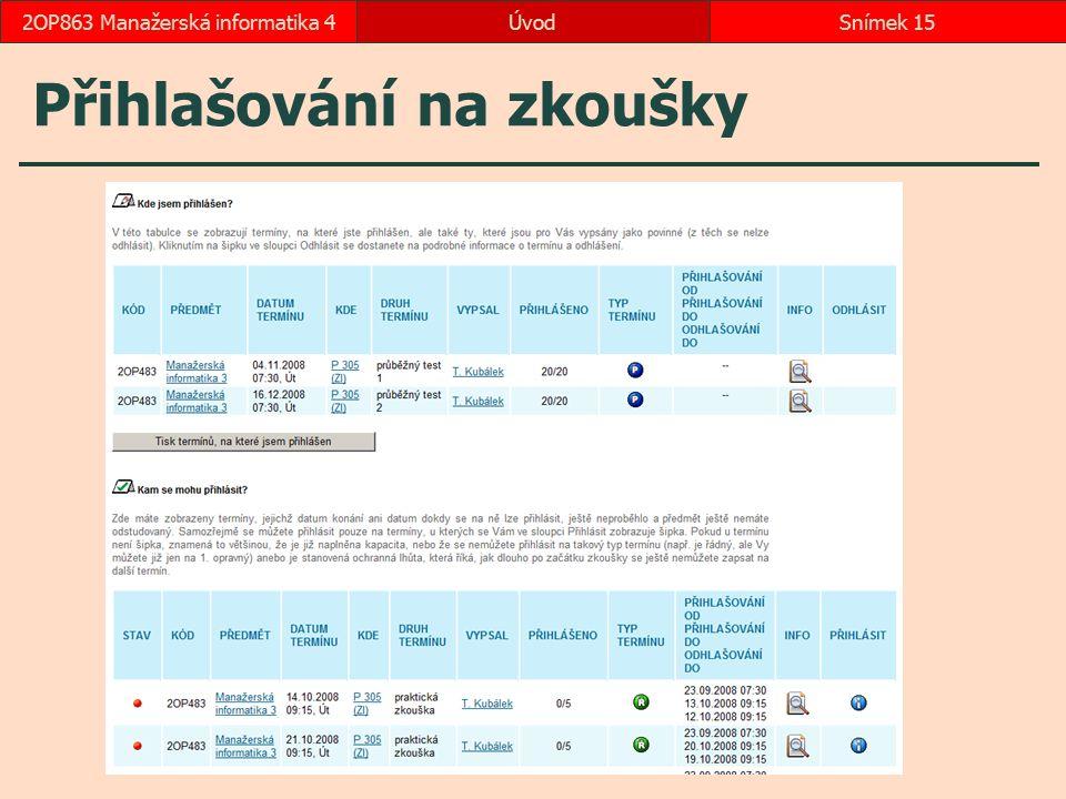 ÚvodSnímek 152OP863 Manažerská informatika 4 Přihlašování na zkoušky