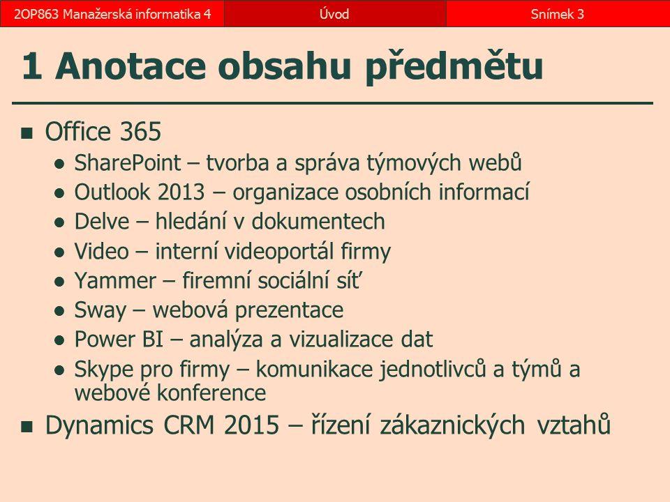 ÚvodSnímek 32OP863 Manažerská informatika 4 1 Anotace obsahu předmětu Office 365 SharePoint – tvorba a správa týmových webů Outlook 2013 – organizace