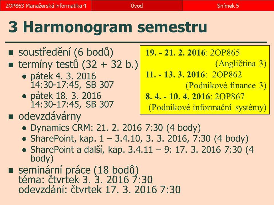 3 Harmonogram semestru soustředění (6 bodů) termíny testů (32 + 32 b.) pátek 4. 3. 2016 14:30-17:45, SB 307 pátek 18. 3. 2016 14:30-17:45, SB 307 odev