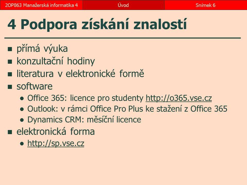 ÚvodSnímek 62OP863 Manažerská informatika 4 4 Podpora získání znalostí přímá výuka konzultační hodiny literatura v elektronické formě software Office