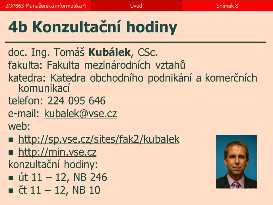 ÚvodSnímek 82OP863 Manažerská informatika 4 4b Konzultační hodiny doc. Ing. Tomáš Kubálek, CSc. fakulta: Fakulta mezinárodních vztahů katedra: Katedra