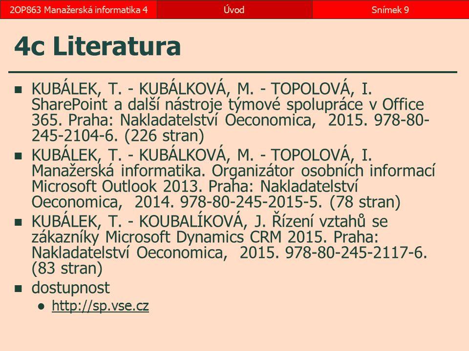 ÚvodSnímek 92OP863 Manažerská informatika 4 4c Literatura KUBÁLEK, T. - KUBÁLKOVÁ, M. - TOPOLOVÁ, I. SharePoint a další nástroje týmové spolupráce v O