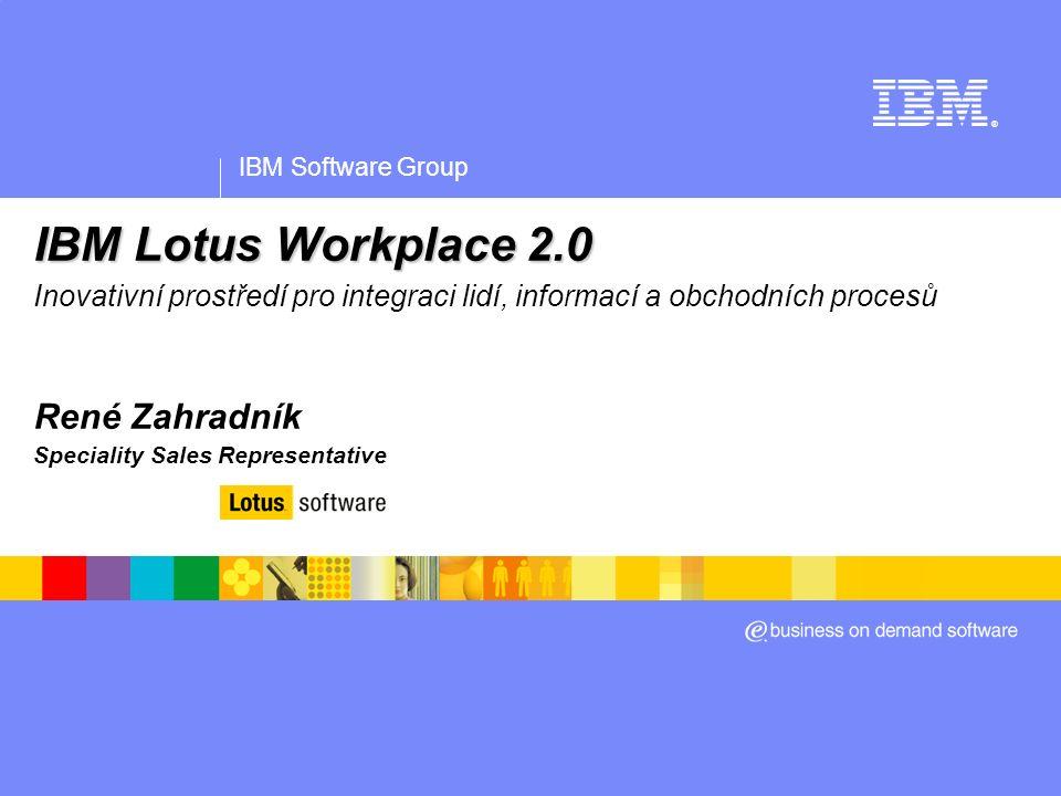 IBM Software Group | Lotus software Agenda  Lotus Software  Trendy trhu / Zákaznické potřeby  Verze 2.0 produktů Lotus Workplace  Klíčové funkce a shrnutí jejich hodnoty Rich Client – Klientský model, řízený ze serveru Nástroje Lotus Workplace  Co je nového v Lotus Workplace 2.0.