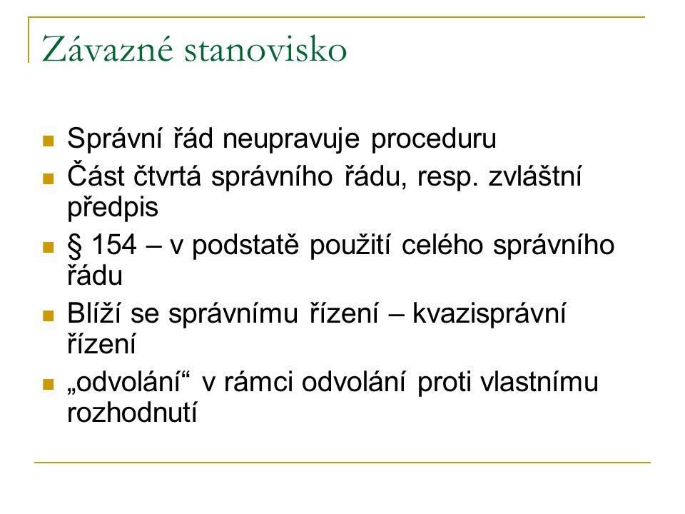 Závazné stanovisko Správní řád neupravuje proceduru Část čtvrtá správního řádu, resp.