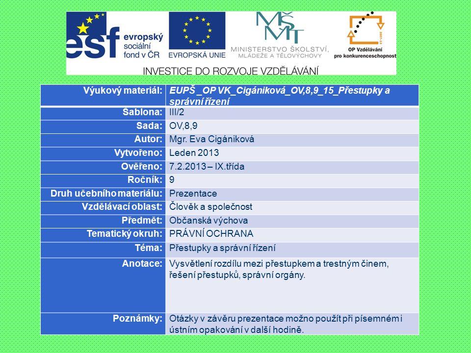 Výukový materiál:EUPŠ _OP VK_Cigániková_OV,8,9_15_Přestupky a správní řízení Šablona:III/2 Sada:OV,8,9 Autor:Mgr.