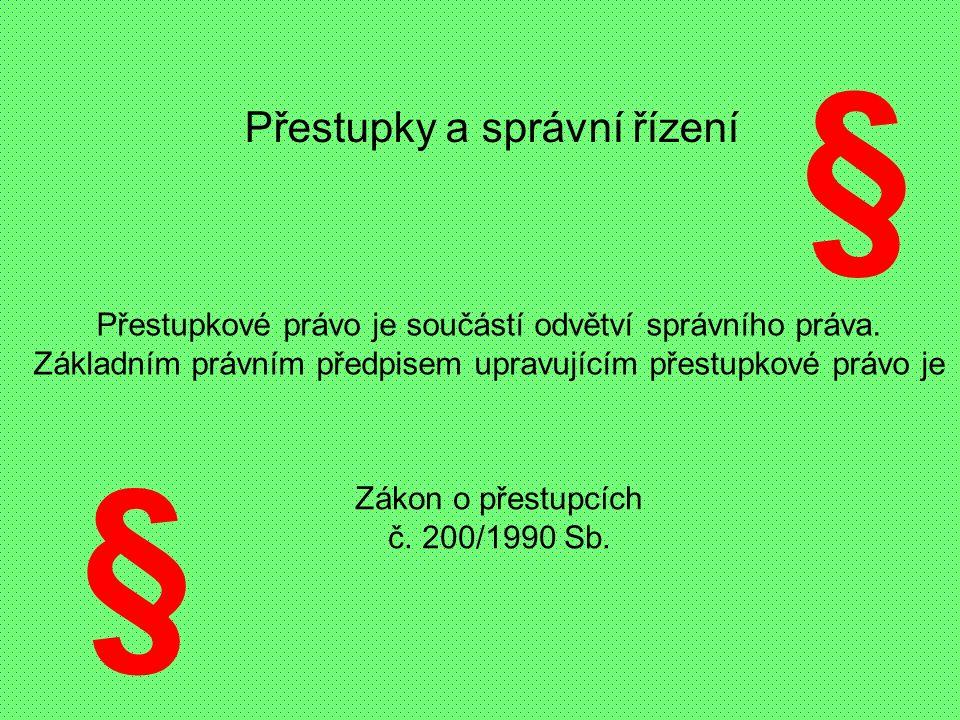Přestupky a správní řízení § § Zákon o přestupcích č.