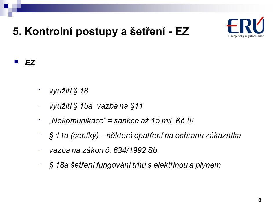 """5. Kontrolní postupy a šetření - EZ EZ - využití § 18 - využití § 15a vazba na §11 - """"Nekomunikace"""" = sankce až 15 mil. Kč !!! - § 11a (ceníky) – někt"""
