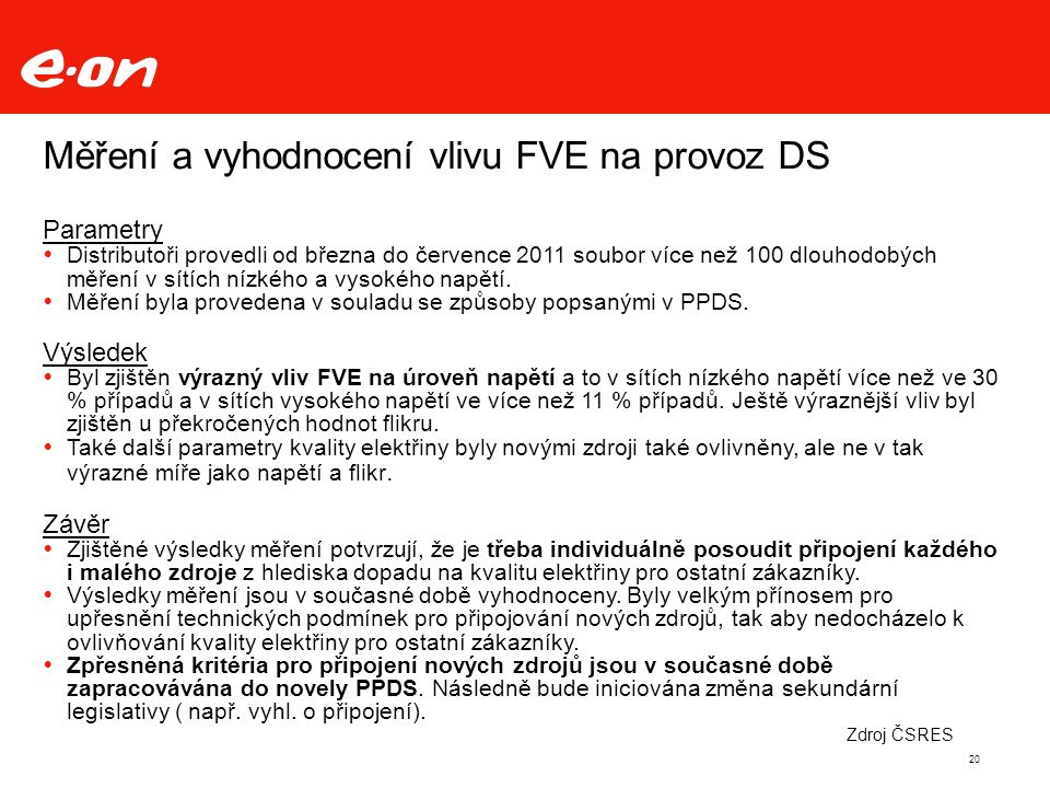 20 Měření a vyhodnocení vlivu FVE na provoz DS Parametry  Distributoři provedli od března do července 2011 soubor více než 100 dlouhodobých měření v sítích nízkého a vysokého napětí.