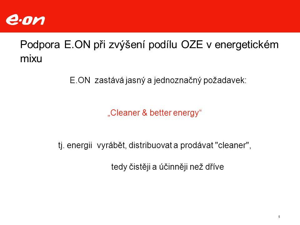 """5 Podpora E.ON při zvýšení podílu OZE v energetickém mixu E.ON zastává jasný a jednoznačný požadavek: """"Cleaner & better energy tj."""