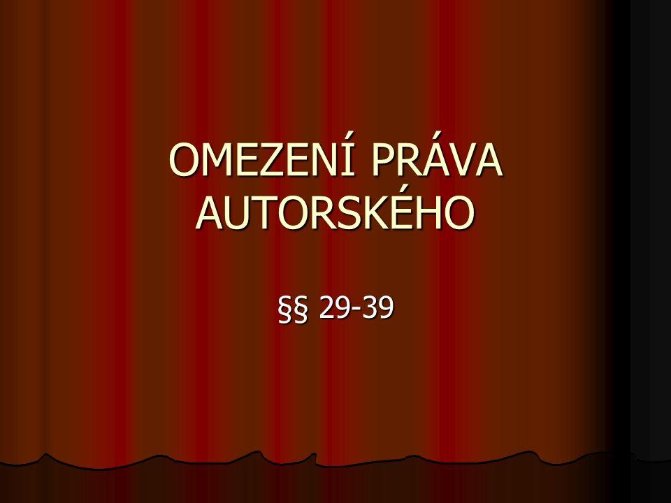 OMEZENÍ PRÁVA AUTORSKÉHO §§ 29-39