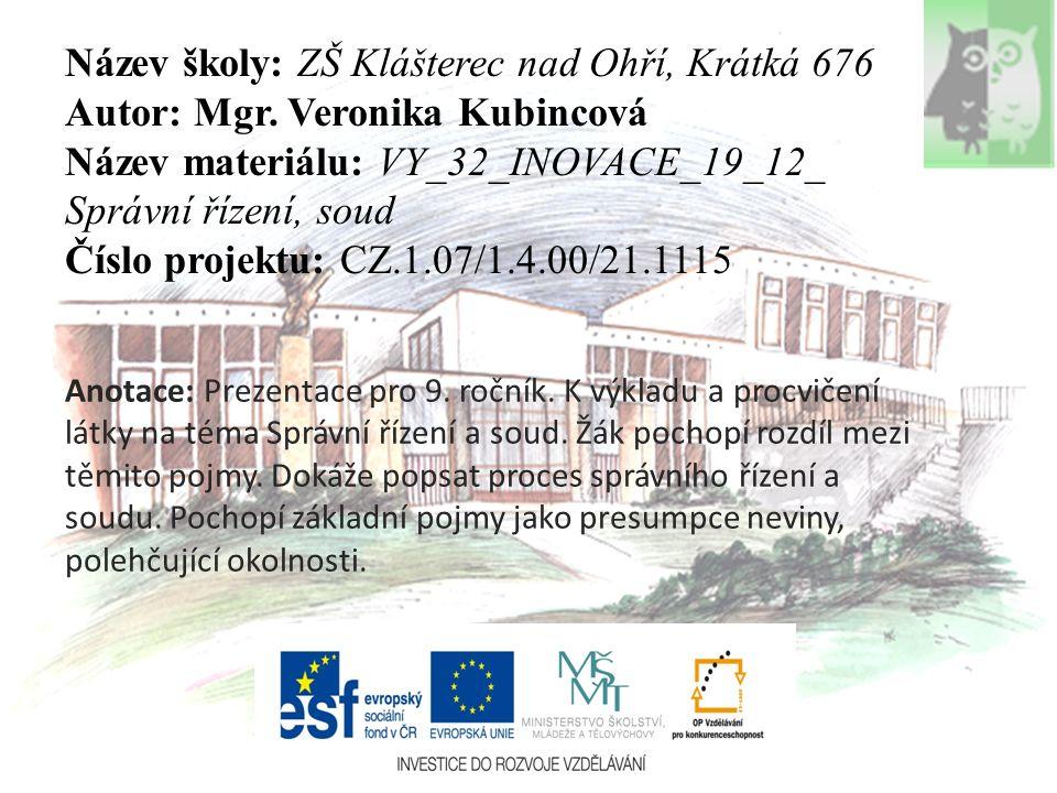Název školy: ZŠ Klášterec nad Ohří, Krátká 676 Autor: Mgr. Veronika Kubincová Název materiálu: VY_32_INOVACE_19_12_ Správní řízení, soud Číslo projekt