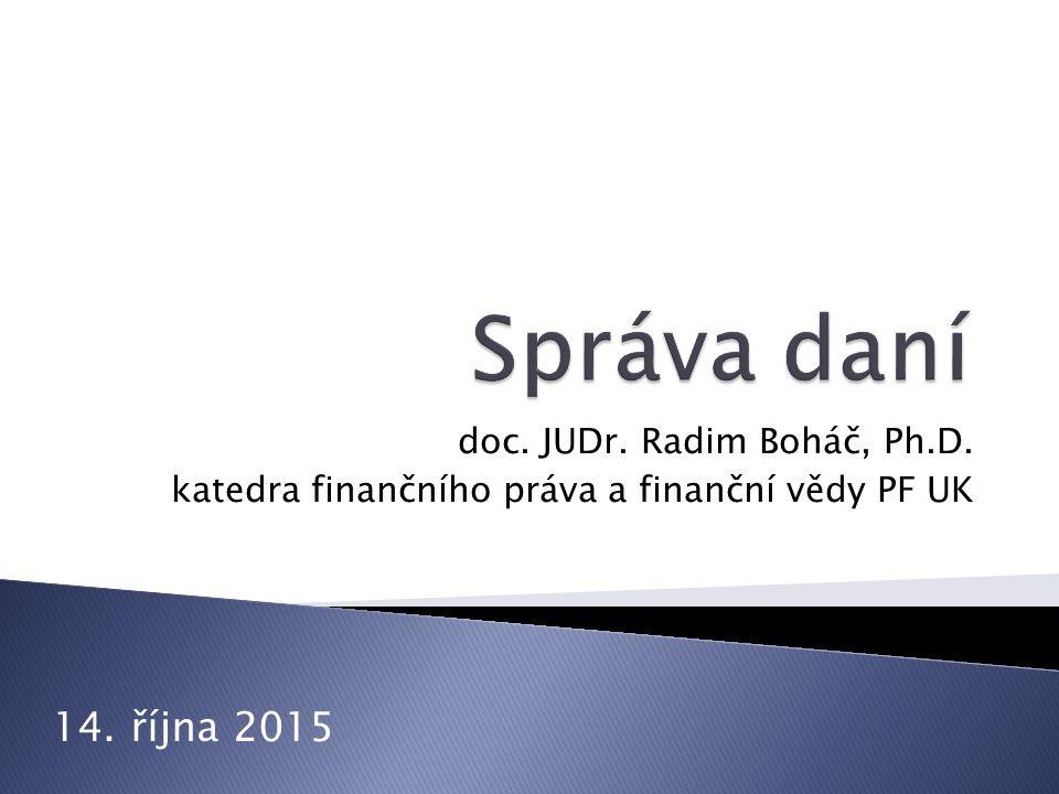 doc. JUDr. Radim Boháč, Ph.D. katedra finančního práva a finanční vědy PF UK 14. října 2015