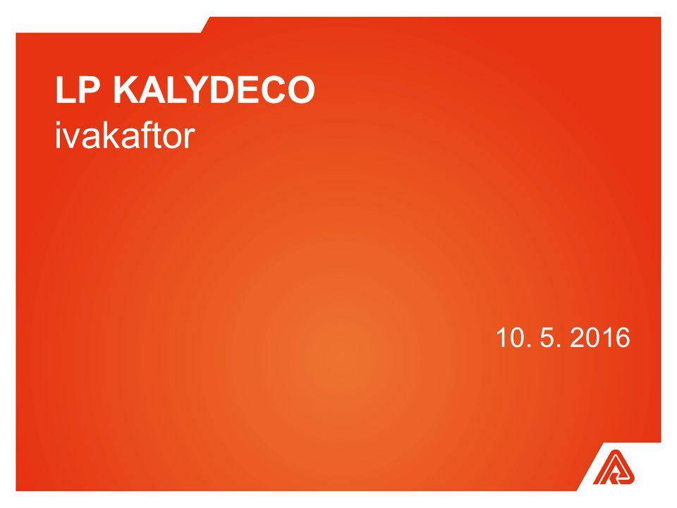 LP KALYDECO ivakaftor 10. 5. 2016