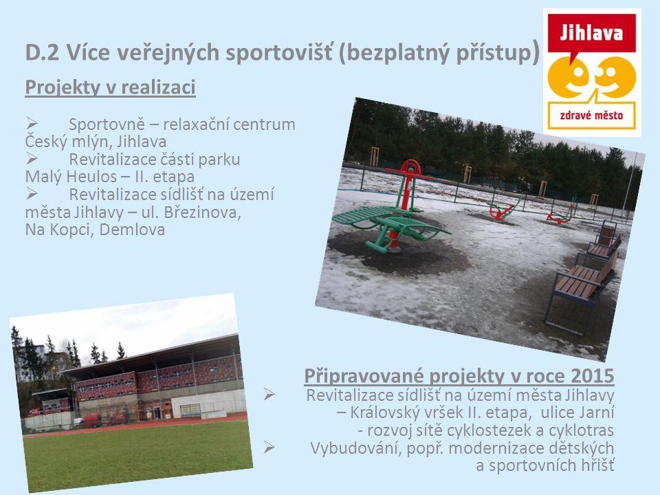 D.2 Více veřejných sportovišť (bezplatný přístup ) Projekty v realizaci  Sportovně – relaxační centrum Český mlýn, Jihlava  Revitalizace části parku Malý Heulos – II.