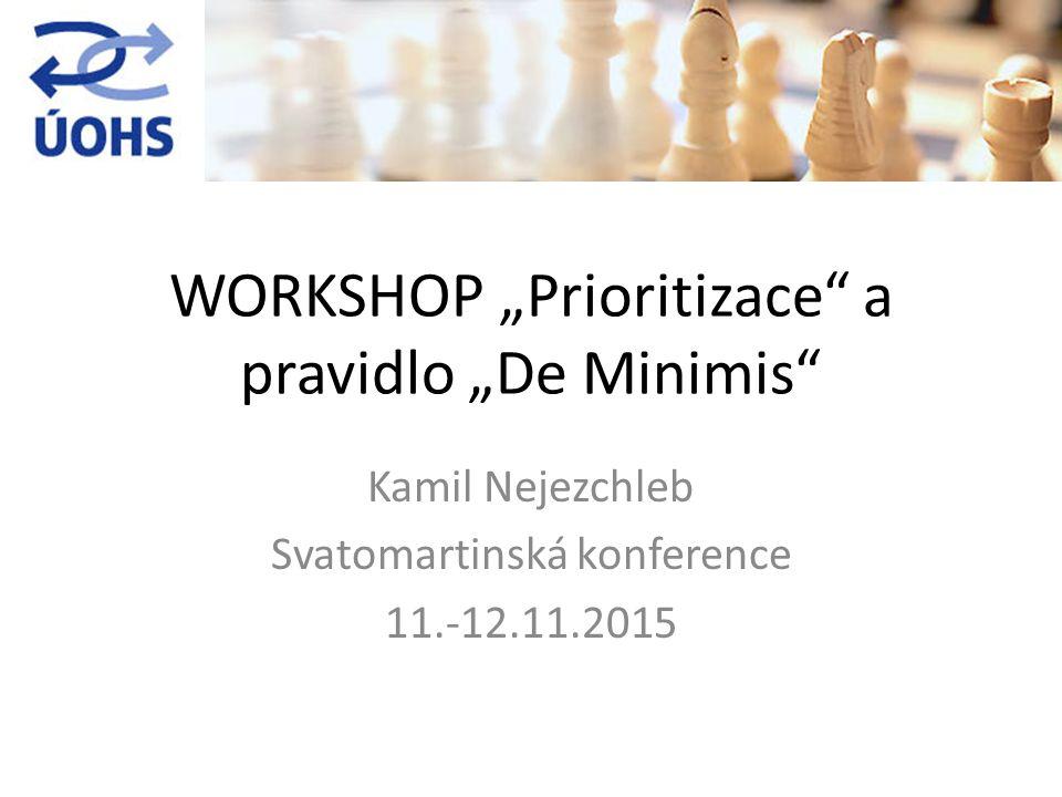 """WORKSHOP """"Prioritizace a pravidlo """"De Minimis Kamil Nejezchleb Svatomartinská konference 11.-12.11.2015"""
