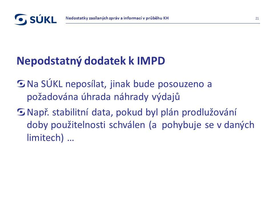 Nepodstatný dodatek k IMPD Na SÚKL neposílat, jinak bude posouzeno a požadována úhrada náhrady výdajů Např. stabilitní data, pokud byl plán prodlužová