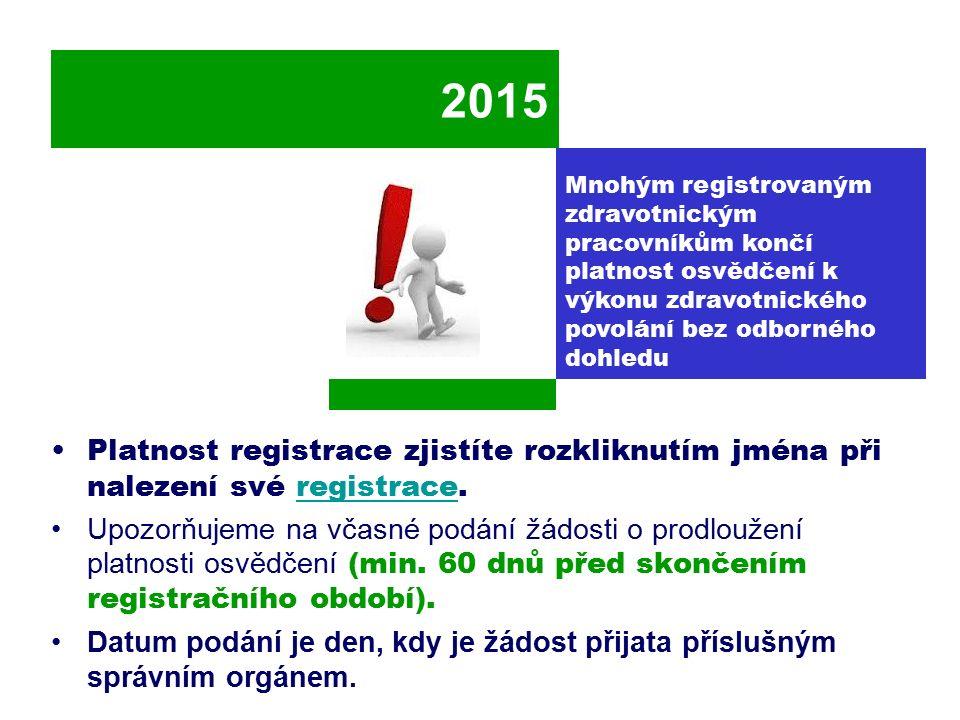 2015 V případě nedodržení stanovené lhůty: Žádost se zamítá Je nutné podat novou žádost o vydání osvědčení Mnohým registrovaným zdravotnickým pracovníkům končí platnost osvědčení k výkonu zdravotnického povolání bez odborného dohledu