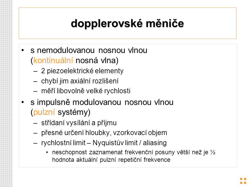 dopplerovské měniče s nemodulovanou nosnou vlnou (kontinuální nosná vlna) –2 piezoelektrické elementy –chybí jim axiální rozlišení –měří libovolně vel