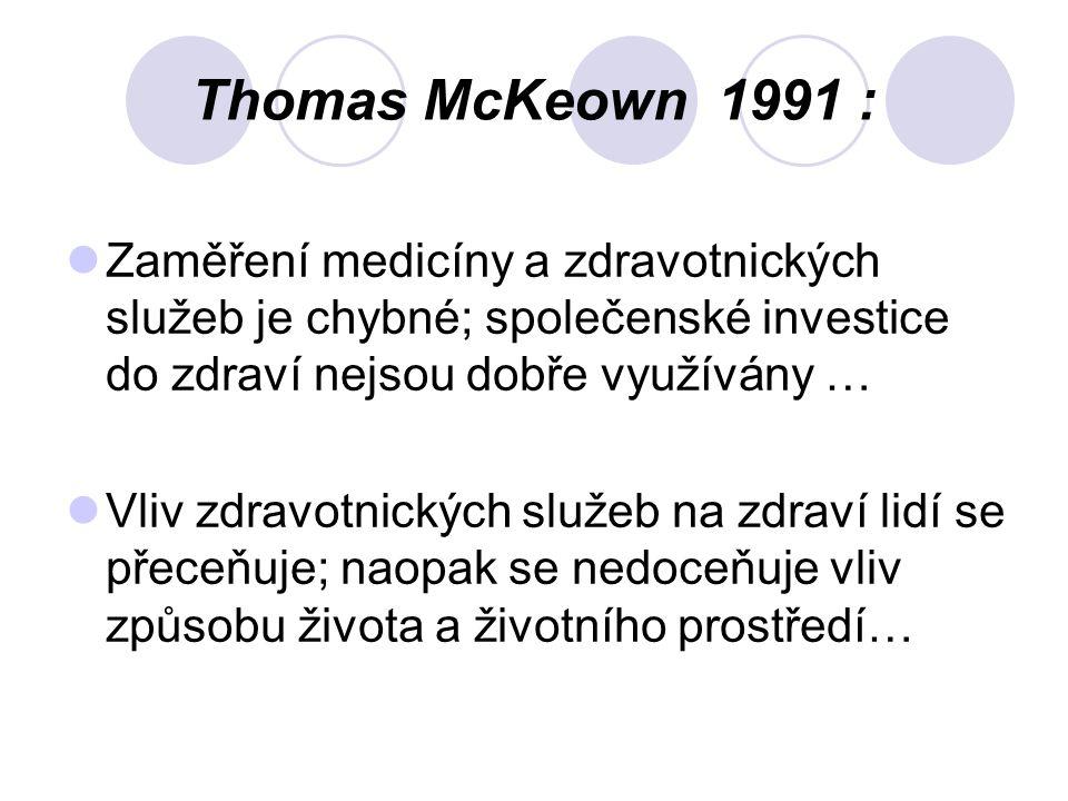 Thomas McKeown 1991 : Zaměření medicíny a zdravotnických služeb je chybné; společenské investice do zdraví nejsou dobře využívány … Vliv zdravotnických služeb na zdraví lidí se přeceňuje; naopak se nedoceňuje vliv způsobu života a životního prostředí…