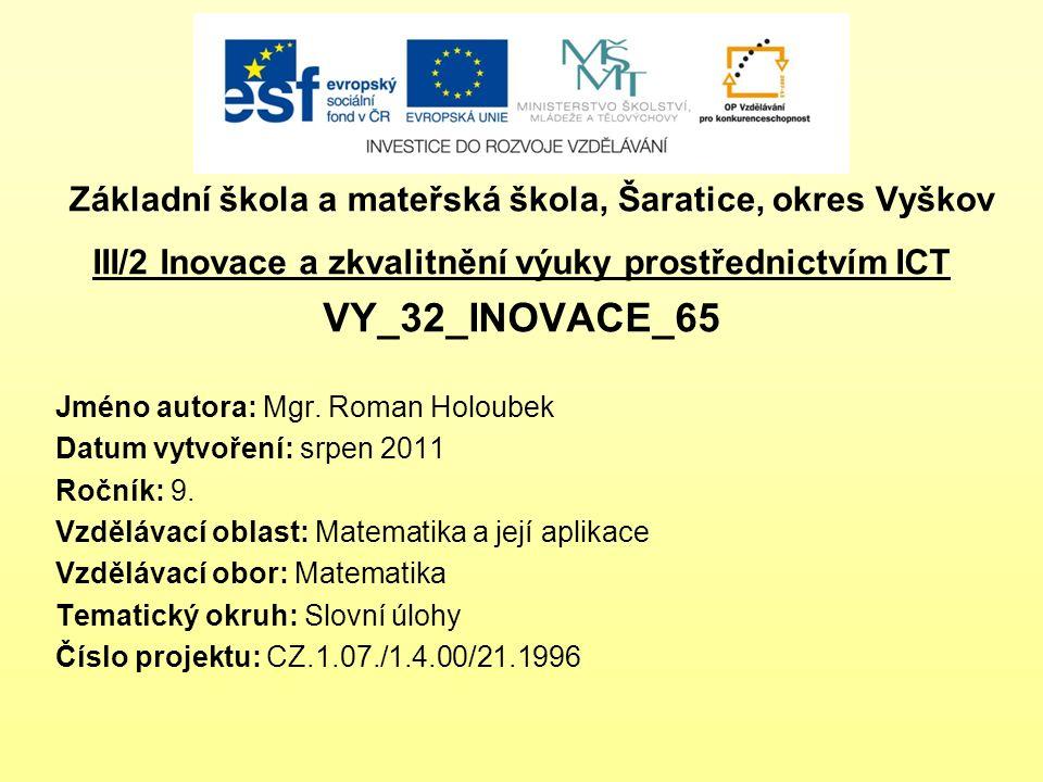 Základní škola a mateřská škola, Šaratice, okres Vyškov III/2 Inovace a zkvalitnění výuky prostřednictvím ICT VY_32_INOVACE_65 Jméno autora: Mgr. Roma