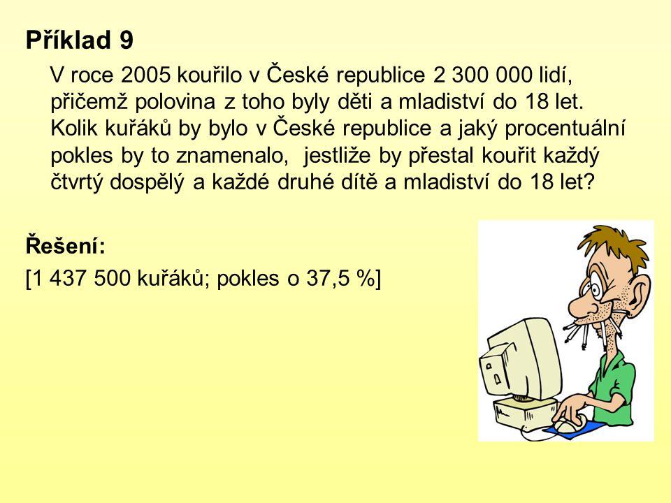 Příklad 9 V roce 2005 kouřilo v České republice 2 300 000 lidí, přičemž polovina z toho byly děti a mladiství do 18 let. Kolik kuřáků by bylo v České