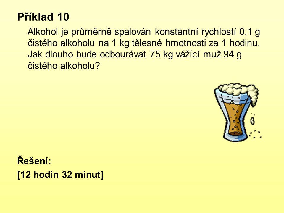 Příklad 10 Alkohol je průměrně spalován konstantní rychlostí 0,1 g čistého alkoholu na 1 kg tělesné hmotnosti za 1 hodinu. Jak dlouho bude odbourávat