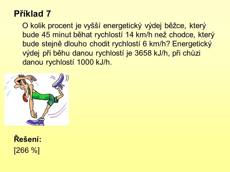 Příklad 7 O kolik procent je vyšší energetický výdej běžce, který bude 45 minut běhat rychlostí 14 km/h než chodce, který bude stejně dlouho chodit rychlostí 6 km/h.