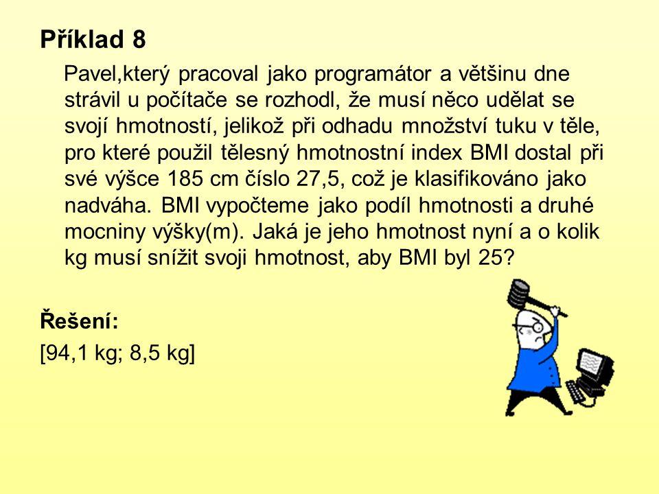Příklad 8 Pavel,který pracoval jako programátor a většinu dne strávil u počítače se rozhodl, že musí něco udělat se svojí hmotností, jelikož při odhad