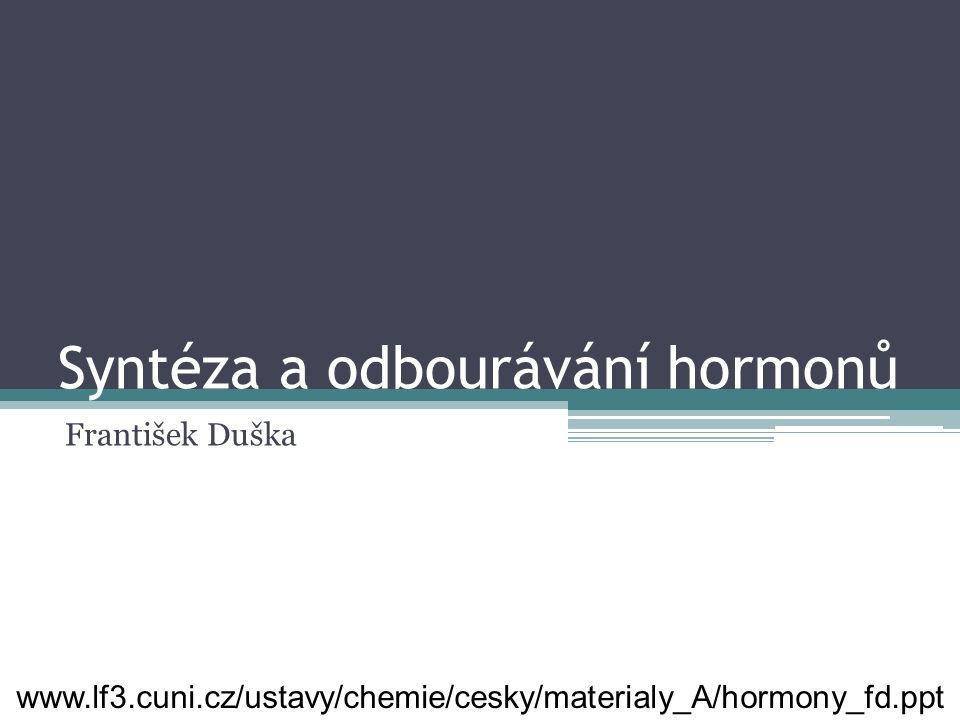 Syntéza a odbourávání hormonů František Duška www.lf3.cuni.cz/ustavy/chemie/cesky/materialy_A/hormony_fd.ppt