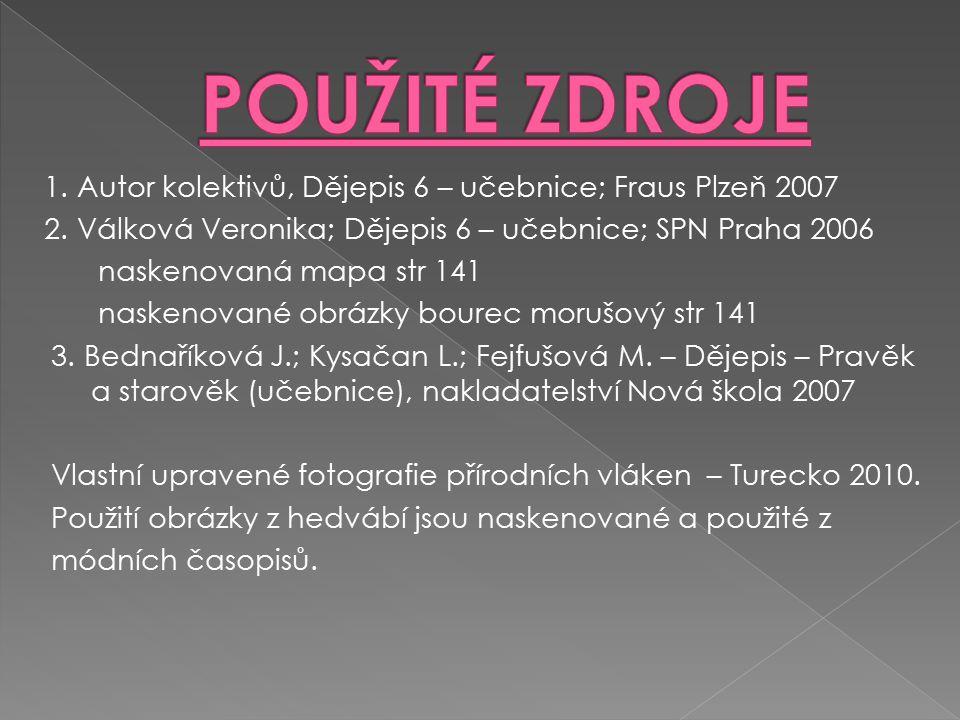 1. Autor kolektivů, Dějepis 6 – učebnice; Fraus Plzeň 2007 2.