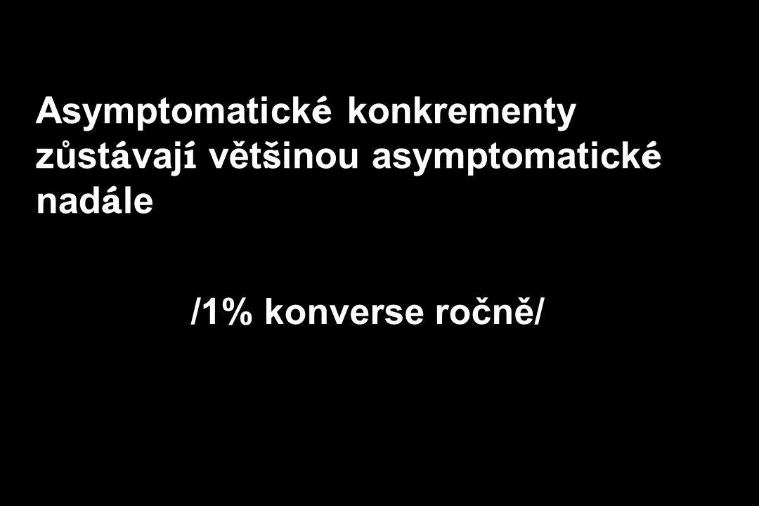 Asymptomatick é konkrementy zůst á vaj í vět š inou asymptomatick é nad á le /1% konverse ročně/