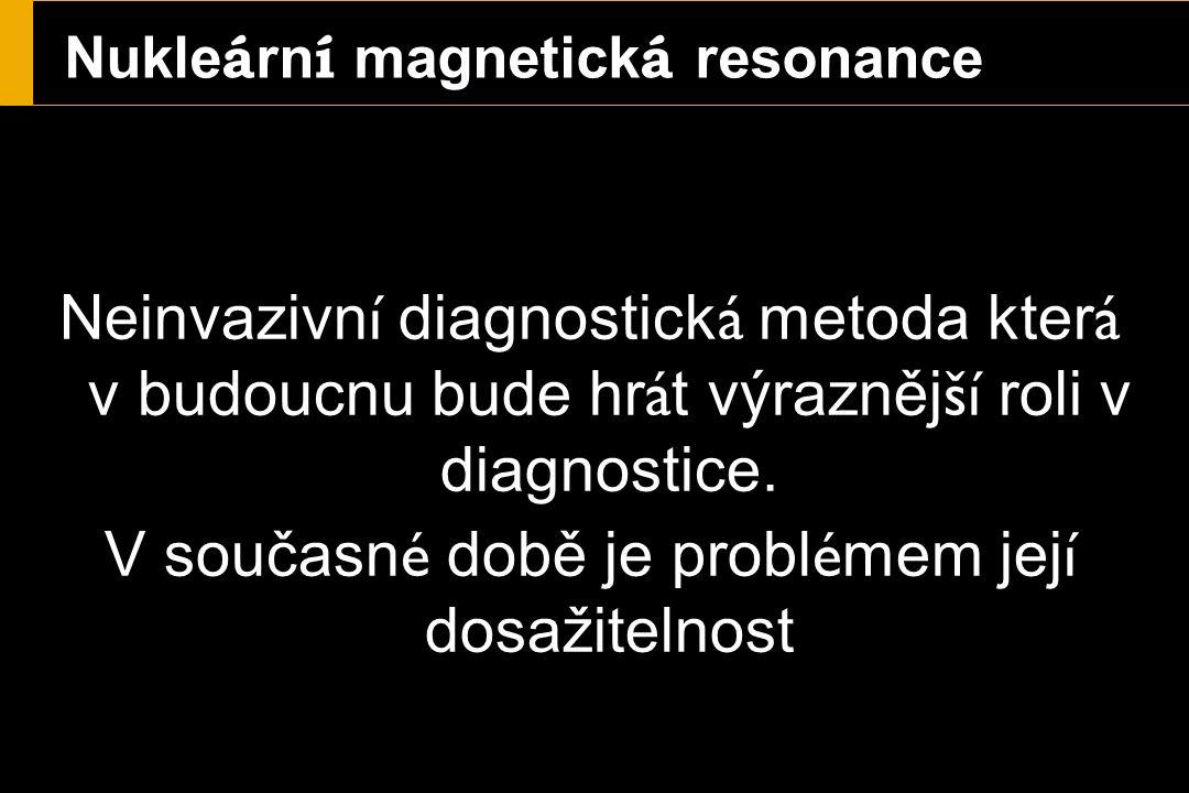 Nukle á rn í magnetick á resonance Neinvazivn í diagnostick á metoda kter á v budoucnu bude hr á t výrazněj ší roli v diagnostice.